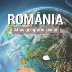 Romania. Atlas geografic scolar - Ana-Maria Marin, Ionut Savulescu