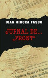 Jurnal de... front/Ioan Mircea Pascu