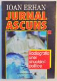 JURNAL ASCUNS , RADIOGRAFIA UNEI SINUCIDERI POLITICE 22 NOIEMBRIE 1979 - 22 DECEMBRIE 1989 de IOAN ERHAN