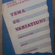 TEMA CU VARIATIUNI. MEMORIILE UNUI MUZICIAN - RADU T. CONSTANTINESCU