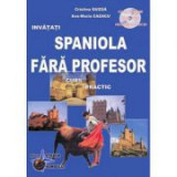 Spaniola Fara Profesor. Curs practic +CD audio (Ana-Maria Cazacu) Ed. 6
