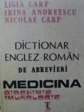 DICTIONAR ENGLEZ-ROMAN DE ABREVIERI,MEDICINA BIOCHIMIE,IMUNOLOGIE-LIGIA CARP,IRINA ANDREESCU,NICOLAE CARP,BUC.1991