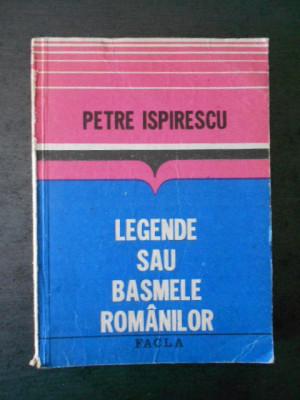 PETRE ISPIRESCU - LEGENDE SAU BASMELE ROMANILOR foto