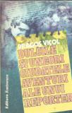 Dulcile si uneori ciudatele aventuri ale unui reporter - Dragos Vicol