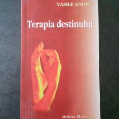 VASILE ANDRU - TERAPIA DESTINULUI