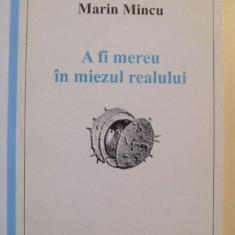 A FI MEREU IN MIEZUL REALULUI de MARIN MINCU , CONSTANTA 2001