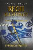Regii Blestemati. Lupoaica Frantei V - Maurice Druon