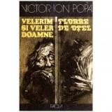 Velerim si Veler Doamne. Floare de otel - roman de razboi, Victor Ion Popa