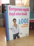 RECUPERARE RAPIDA DUPA ORICE BOALA : 1001 SOLUTII EFICIENTE , READER'S DIGEST