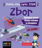 Prima mea carte STEM: ZBOR. Înaripata istorie despre avioane și elicoptere