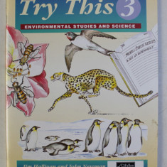 TRY THIS 3 , ENVIRONMENTAL STUDIES AND SCIENCE by JIM HALLIGAN and JOHN NEWMAN , 1994