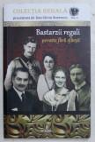 BASTARZII REGALI - POVESTE FARA SFARSIT de DAN SILVIU BOERESCU , 2018