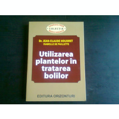 UTILIZAREA PLANTELOR IN TRATAREA BOLILOR DE JEAN-CLAUDE HOUDRET , ISABELLE DE PAILLETTE , 2004