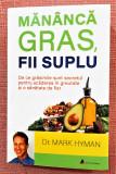 Mananca gras, fii suplu. Editura ACT si Politon, 2019 - Dr. Mark Hyman