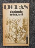 SILOGISMELE AMARACIUNII - Cioran