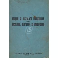 Masini si instalatii industriale pentru incalzire, ventilatie si umidificare. Manual pentru scolile tehnice de maistri