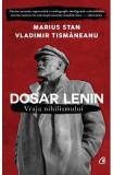 Dosar Lenin. Vraja nihilismului - Marius Stan, Vladimir Tismaneanu