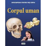 Corpul uman. Enciclopedia pentru toți copiii