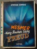 Stefan Zweig - Tămăduire prin spirit. Mesmer. Mary Backer-Eddy. Sigmund Freud
