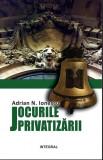 Jocurile Privatizarii | Adrian N. Ionescu, Integral