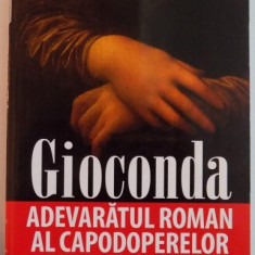 GIOCONDA , ADEVARATUL ROMAN AL CAPODOPERELOR de JEAN - FRANCOIS CHAIGNEAU, 2008