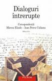 Dialoguri intrerupte. Corespondenta Mircea Eliade - Ioan Petru Culianu. Editia a II-a/Mircea Eliade, Ioan Petru Culianu