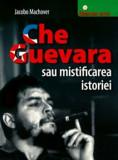Cumpara ieftin Che Guevara sau mistificarea istoriei/Jacobo Machover