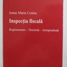 INSPECTIA FISCALA - REGLEMENTARE , DOCTRINA , JURISPRUDENTA de IOANA MARIA COSTEA , 2009
