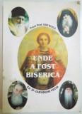 UNDE A FOST BISERICA de PREOT. PROF. ION BUGA , 2001