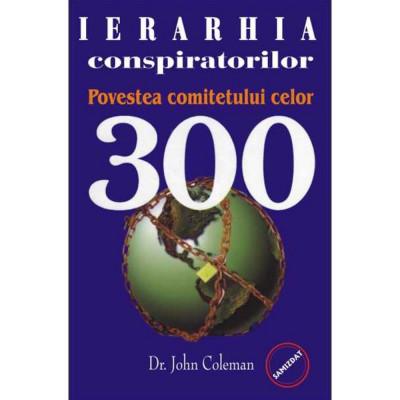 Ierarhia conspiratorilor - Povestea comitetului celor 300 - Dr. John Coleman foto