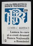 Costin C. Kirițescu - Lumea în care și-a croit drumul Banca Națională (autograf)