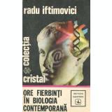 Ore fierbinti in biologia contemporana (Ed. Albatros)