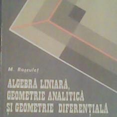 Algebra liniara,geometrie analitica si geometrie diferentiala de Rosculet