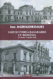 Iasii si unirea basarabiei cu romania | Ion Agrigoroaiei