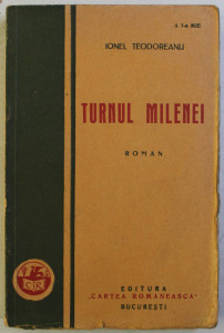 TURNUL MILENEI - roman de IONEL TEODOREANU , 1938 , SEMNATA *