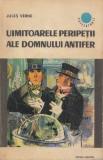Verne, J. - UIMITOARELE PERIPETII ALE DOMNULUI ANTIFER, ed. Albatros, Bucuresti