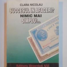 SUCCESUL IN AFACERI? NIMIC MAI SIMPLU!.... de CLARA NICOLAU 1994