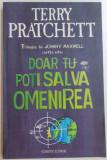 DOAR TU POTI SALVA OMENIREA - TERRY PRATCHETT