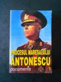 MARCEL DUMITRU CIUCA - PROCESUL MARESALULUI ANTONESCU. DOCUMENTE volumul 1