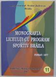 MONOGRAFIA LICEULUI CU PROGRAM SPORTIV BRAILA , FONDAT IN 1977 , 2017