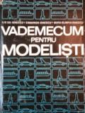 VADEMECUM PENTRU MODELISTI de ILIE GH. IONESCU, CIMARRON IONESCU, MARIA OLIMPIA IONESCU 1983