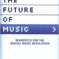 The Future of Music: Manifesto for the Digital Music Revolution - David Kusek