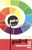 Cumpara ieftin Ph-ul Si Aplicatiile Lui - C. Luca - Tiraj: 3640 Exemplare