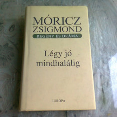 LEGY JO MINDHALALIG - MORICZ ZSIGMOND (CARTE IN LIMBA MAGHIARA)