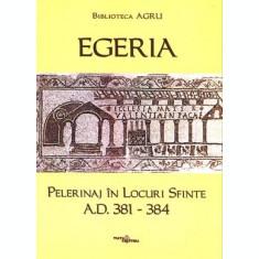 Egeria, pelerinaj în Locuri Sfinte