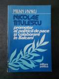 MILAN VANKU - NICOLAE TITULESCU. PROMOTOR AL POLITICII DE PACE SI COLABORARE ...