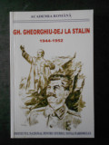 GHEORGHE GHEORGHIU-DEJ LA STALIN 1944-1952