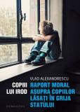 Copiii lui Irod. Raport moral asupra copiilor lăsați în grija statului