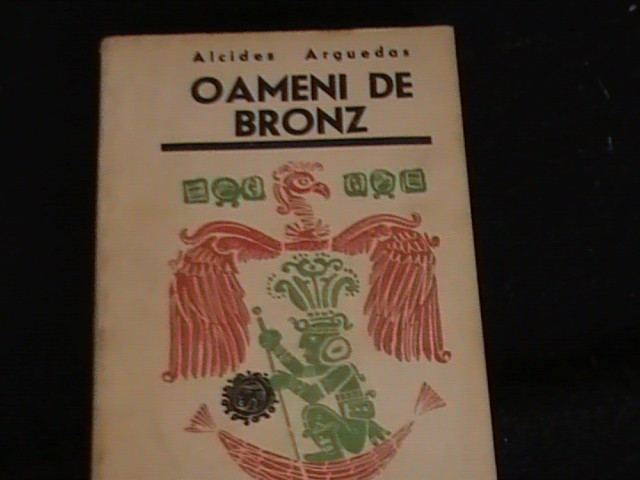 OAMENI DE BRONZ-ALCIDES ARGUEDAS-TRAD. SILVIU  SIBILA-=259 PG-
