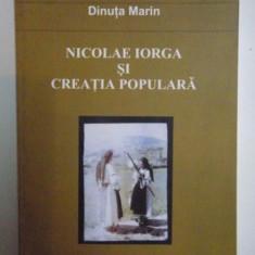 NICOLAE IORGA SI CREATIA POPULARA de DINUTA MARIN 2009